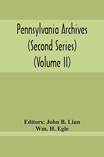 Pennsylvania Archives (Second Series) (Volume Ii) (Paperback): Wm H Egle