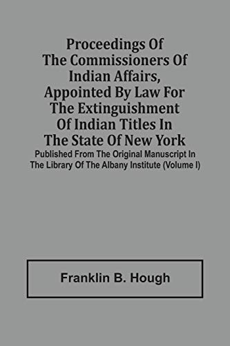 Proceedings Of The Commissioners Of Indian Affairs,: Franklin B Hough
