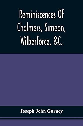 Reminiscences Of Chalmers, Simeon, Wilberforce, &C. (Paperback): Joseph John Gurney