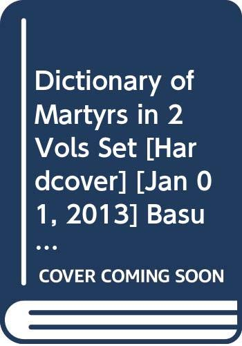 Dictionary of Martyrs:India?s Freedom Struggle, 1857-1947 Vol.: Chatterji, Basudev (eds)