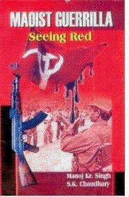 Maoist Guerrilla : Seeing Red: Manoj Kr. Singh
