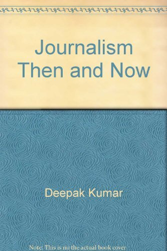 Journalism: Then and Now: Deepak Kumar