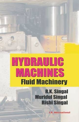Hydraulic Machines: Fluid Machinery: R K Singal, Mridual Singal, Rishi Singal