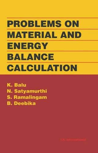 Problems on Material and Energy Balance Calculation: K. Balu, N.
