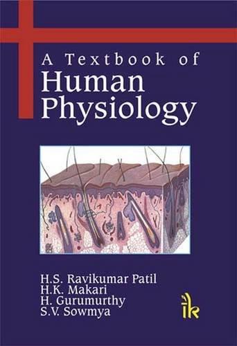 A Textbook of Human Physiology: H S Ravi Kumar Patil, H.K. Makari, H. Gurumurthy, S.V. Sowmya