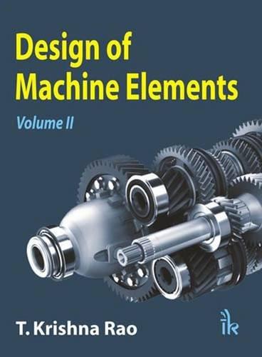 Design of Machine Elements: Vol. II: T Krishna Rao