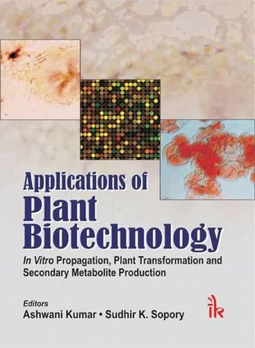 Applications of Plant Biotechnology : In Vitro: Edited by Ashwani