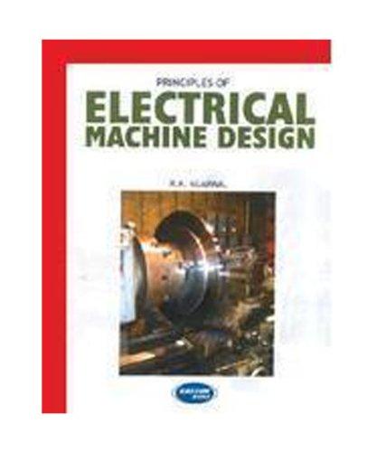 Principles of Electrical Machine Design: R.K. Agarwal: R.K. Agarwal
