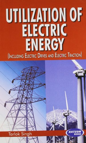 Utilization of Electric Energy (Including Electric Drives and Electric Traction): Tarlok Singh
