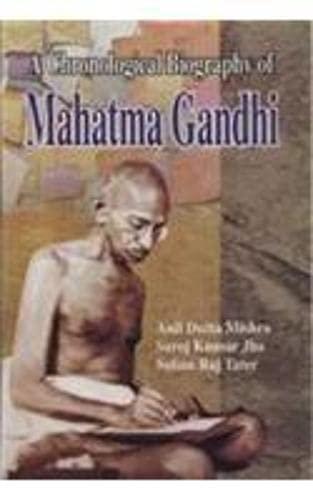 A Chronological Biography of Mahatma Gandhi: Anil Dutta Mishra