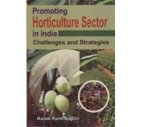 Promoting Horticulture Sector in India: Challenges and: K.K. Bagchi (ed)