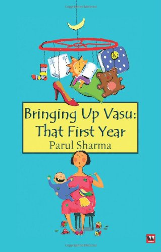 Bringing Up Vasu: That First Year: Parul Sharma
