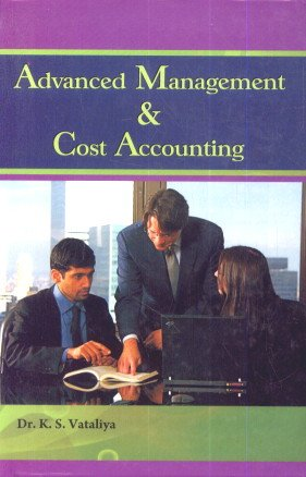 Advanced Management and Cost Accounting: K.S. Vataliya