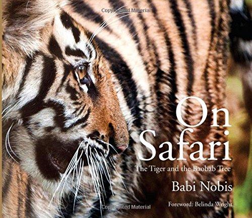 On Safari: The Tiger and the Baobab Tree: Babi Nobis, Tina Nobis (Authors) & Belinda Wright (Frwd)