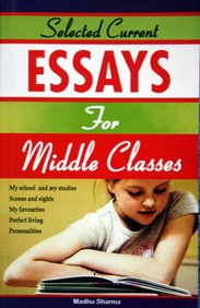 Selected Current Essays for Middle Classes: Madhu Sharma