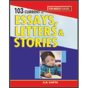 103 Current Essays Letters & Stories: G.K. Gupta