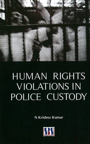 Human Rights Violations in Police Custody (Hardback): Dr N. Krishna Kumar