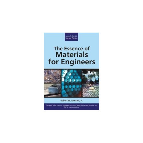 The Essence of Materials for Engineers: Robert W. Messler