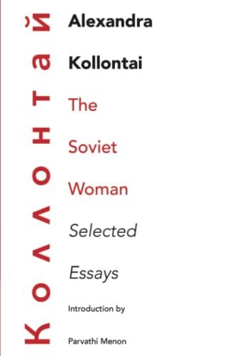 The Soviet Woman, Selected Essays: Introduction by: Alexandra Kollontai