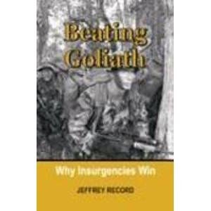 Beating Goliath: Why Insurgencies Win: Jeffrey Record