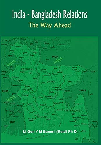 India Bangladesh Relations: the Way Ahead: Lt Gen Y