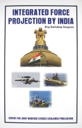 Integrated Force Projection by India: Brig Sukhdeep Sangwan
