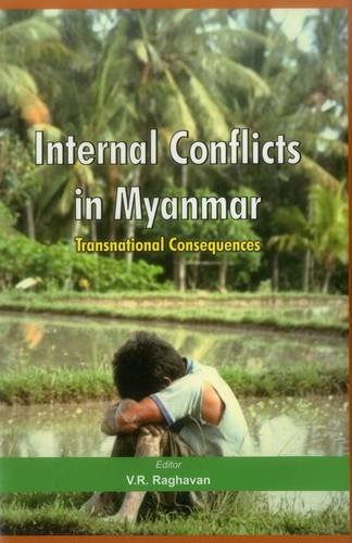 Internal Conflicts in Myanmar: Transnational Consequences: V.R. Raghavan (Ed.)