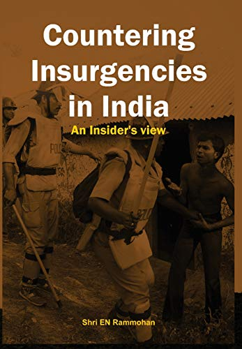 Countering Insurgencies in India: An Insider's View: E.M. Rammohan