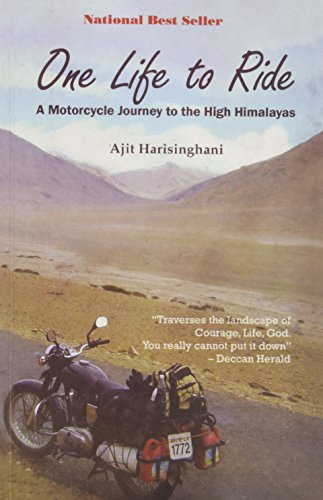 One Life to Ride: A Motorcycle Journey to the High Himalayas: Harisinghani, Ajit