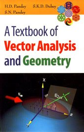 A Textbook of Vector Analysis and Geometry: S.N. Pandey,H.D. Pandey,S.K.D.