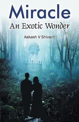 Miracle : An Exotic Wonder: Aakash V Shivach