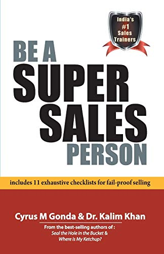 9789380227634: Be A Super Sales Person :: Includes 11 Exhaustive Checklists For Fail-Proof Selling
