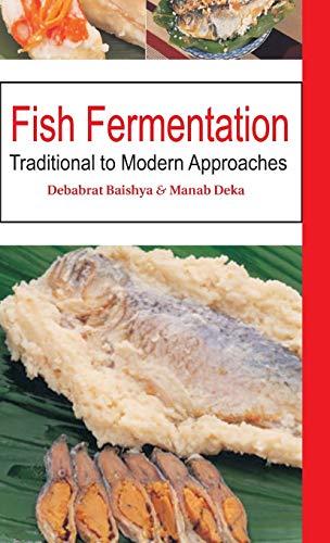 Fish Fermentation: Traditional to Modern Approaches: Debabrat Baishya