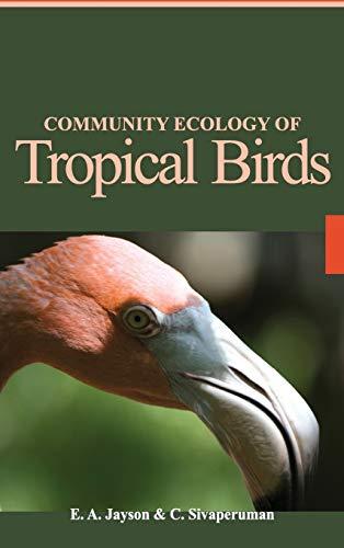 Community Ecology of Tropical Birds: C. Sivaperruman,E.A. Jayson