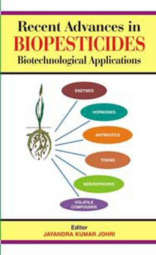Recent Advances in Biopesticides: Biotechnological Applications: Jayandra Kumar Johri