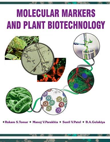 Molecular Markers and Plant Biotechnology: Rukam S. Tomar,Manoj V. Parakhia,Sunil Patel,B.A. ...