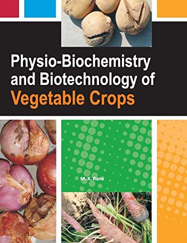 Physio-Biochemistry and Biotechnology of Vegetable Crops: M.K. Rana
