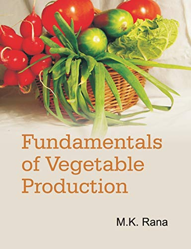 Fundamentals of Vegetable Production: Rana, M.K.
