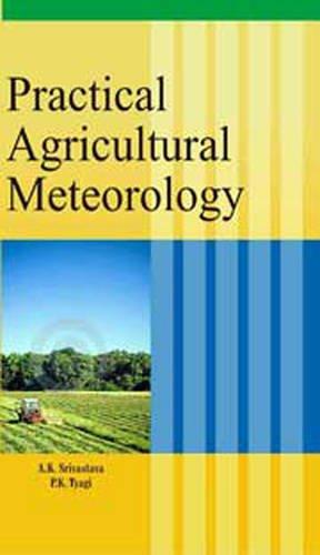 Practical Agricultural Meteorology: Tyagi P.K. Srivastava