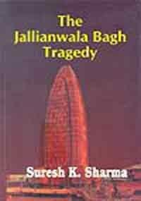 The Jallianwala Bagh Tragedy: Suresh K. Sharma