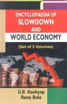Encyclopaedia of Economic Slowdown and World Economy,: Edited by G.B.