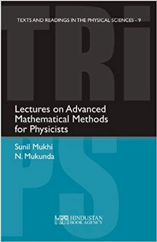 Lectures on Advanced Mathematical Methods for Physicists: Sunil Mukhi &