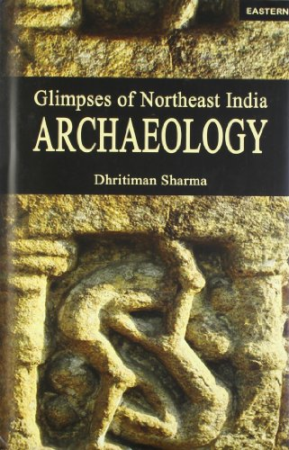 Glimpses of Northeast India Archaeology: Dhritiman Sharma