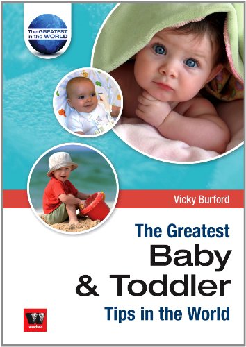 The Greatest Baby and Toddler Tips in the World: Vicky Burford