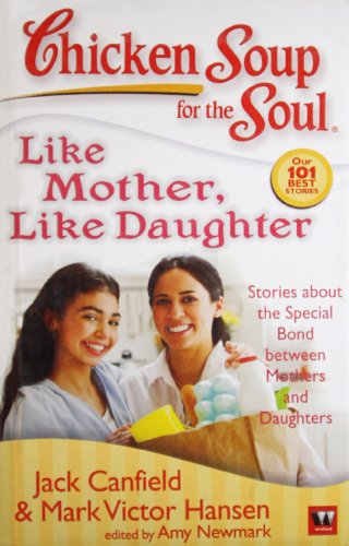 Chicken Soup for the Soul: Like Mother, Like Daughter: Jack Canfield