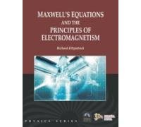 Maxwells Equations and the Principles of Electromagnetism: Richard Fitzpatrick