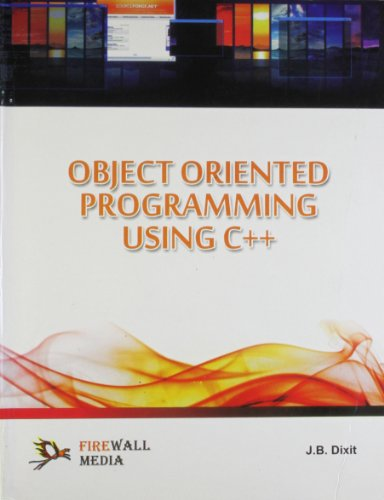 Object Oriented Programming Using C++: J.B. Dixit