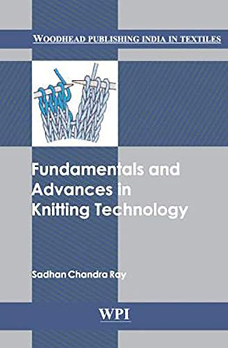 Fundamentals and Advances in Knitting Technology: S C Ray,