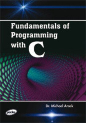 Fundamentals of Programming with C: Michael Arock