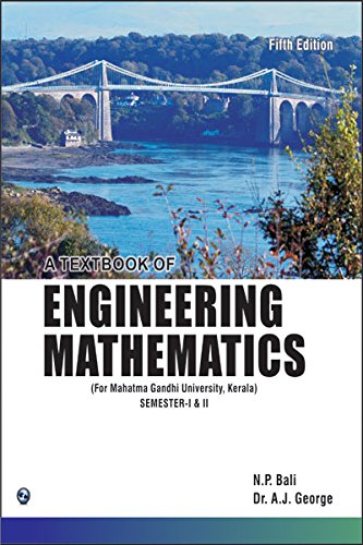 A Textbook of Engineering Mathematics (MGU, Kerala) Sem-I & II: A.J. George,N.P. Bali